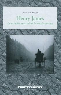 Henry James : le principe spectral de la représentation - RichardAnker
