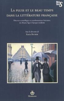 La pluie et le beau temps dans la littérature française : discours scientifiques et transformations littéraires, du Moyen Age à l'époque moderne -