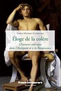 Eloge de la colère : l'humeur colérique dans l'Antiquité et à la Renaissance - GisèleMathieu-Castellani