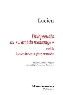 Philopseudès ou L'ami du mensonge| Suivi de Alexandre ou Le faux prophète - Lucien de Samosate