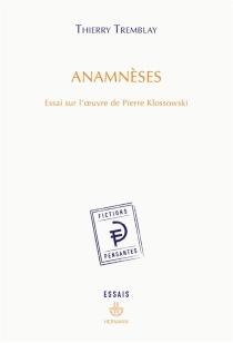 Anamnèses : essai sur l'oeuvre de Pierre Klossowski - ThierryTremblay