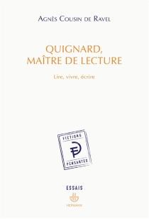 Quignard, maître de lecture : lire, vivre, écrire - AgnèsCousin de Ravel