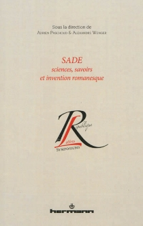 Sade : sciences, savoirs et invention romanesque -