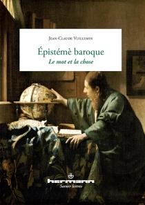 L'épistémè baroque : le mot et la chose - Jean-ClaudeVuillemin