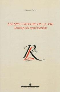 Les spectateurs de la vie : généalogie du regard moraliste - LouisVan Delft