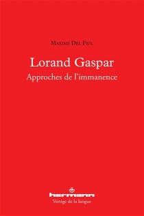 Lorand Gaspar : approches de l'immanence - MaximeDel Fiol