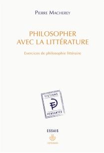 Philosopher avec la littérature : exercices de philosophie littéraire - PierreMacherey