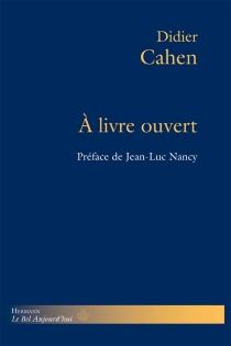 A livre ouvert : Blanchot, du Bouchet, Cohen Derrida, Jabès, Laporte - DidierCahen