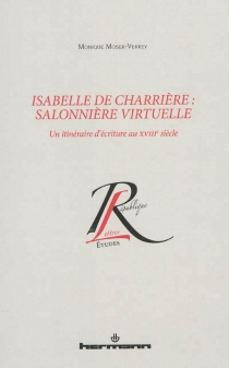 Isabelle de Charrière, salonnière virtuelle : un itinéraire d'écriture au XVIIIe siècle - MoniqueMoser-Verrey