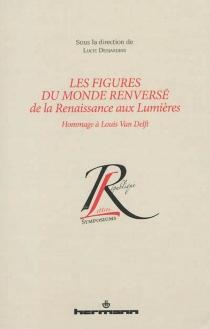Les figures du monde renversé de la Renaissance aux Lumières : hommage à Louis Van Delft -
