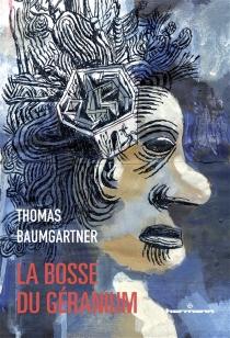 La bosse du géranium : autobiographie de Stéphane Schoebel à la troisième personne - ThomasBaumgartner