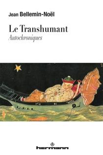 Le transhumant : autochroniques - JeanBellemin-Noël