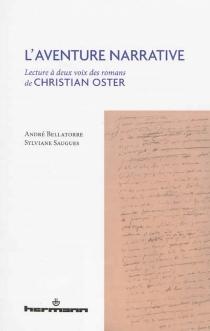 L'aventure narrative : lecture à deux voix des romans de Christian Oster - AndréBellatorre