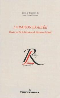 La raison exaltée : études sur De la littérature de Madame de Staël -
