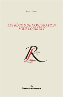 Les récits de conjuration sous Louis XIV - BrunoTribout