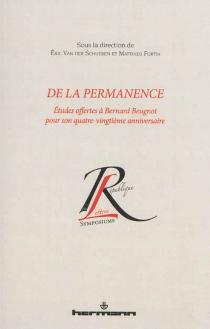 De la permanence : études offertes à Bernard Beugnot pour son quatre-vingtième anniversaire -