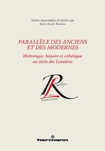 Parallèle des Anciens et des Modernes : rhétorique, histoire et esthétique au siècle des lumières -