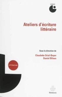 Ateliers d'écriture littéraire : actes du colloque, Cerisy-la-Salle, 15-21 juillet 2011 - Centre culturel international . Colloque (2011)