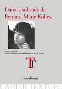 Dans la solitude de Bernard-Marie Koltès -