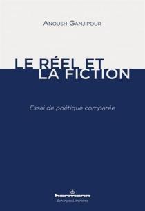 Le réel et la fiction : essai de poétique comparée - AnoushGanjipour