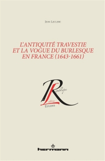L'Antiquité travestie et la vogue du burlesque en France (1643-1661) - Jean Leclerc
