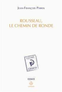 Rousseau, le chemin de ronde - Jean-FrançoisPerrin