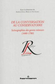 De la conversation au conservatoire : scénographies des genres mineurs (1680-1780) : atelier organisé conjointement par le CIERL et l'Université du Québec à Trois-Rivières, 30 septembre et 1er octobre 2010, Québec -
