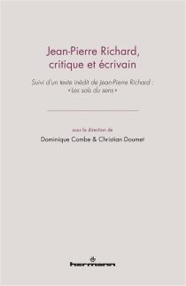 Jean-Pierre Richard, critique et écrivain| Suivi de Les sols du sens -