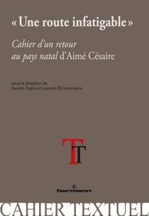 Une route infatigable : Cahier d'un retour au pays natal d'Aimé Césaire -