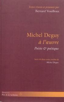 Michel Deguy à l'oeuvre : poésie et poétique - MichelDeguy