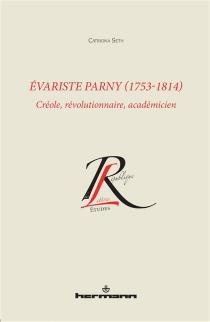 Evariste Parny, 1753-1814 : Créole, révolutionnaire, académicien - CatrionaSeth