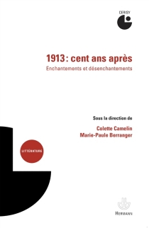 1913, cent ans après : enchantements et désenchantements : actes du colloque de Cerisy, 8-15 juillet 2013 - Centre culturel international . Colloque (2013)