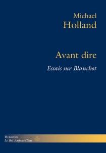 Avant dire : essais sur Blanchot - MichaelHolland
