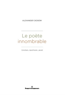 Le poète innombrable : Cendrars, Apollinaire, Jacob - Alexander Dickow