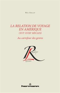 La relation de voyage en Amérique, XVIe-XVIIIe siècles : au carrefour des genres - RéalOuellet