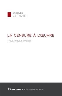 La censure à l'oeuvre : Freud, Kraus, Schnitzler - JacquesLe Rider
