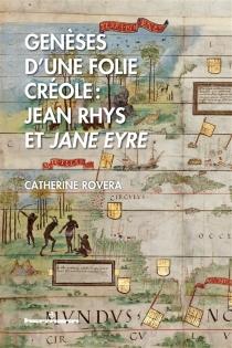 Genèses d'une folie créole : Jean Rhys et Jane Eyre - CatherineRovera