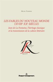 Les fables du Nouveau Monde (XVIIIe-XXe siècle) : Jean de La Fontaine, l'héritage classique et la transmission de la culture littéraire - MichelFournier