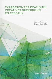 Expressions et pratiques créatives numériques en réseaux -