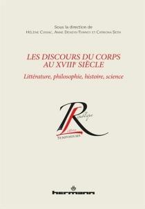 Les discours du corps au XVIIIe siècle : littérature, philosophie, histoire, science -