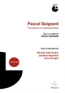 Pascal Quignard : translatio et metamorphosis : actes du colloque de Cerisy, 9-16 juillet 2014 - Centre culturel international . Colloque (2014)