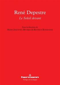 René Depestre : le soleil devant -