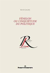 Fénelon ou L'inquiétude du politique - OlivierLeplâtre