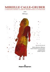 Mireille Calle-Gruber, l'amour du monde à l'abri du monde dans la littérature : mélanges -