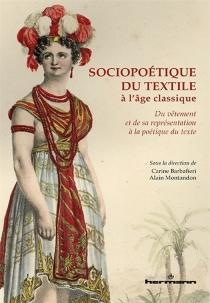 Sociopoétique du textile à l'âge classique : du vêtement et de sa représentation à la poétique du texte -