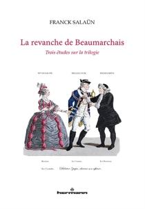 La revanche de Beaumarchais : trois études sur la trilogie - FranckSalaün