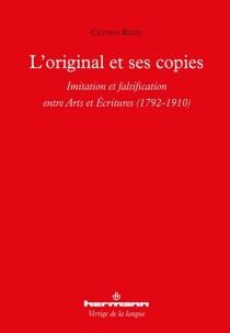 L'original et ses copies : imitation et falsification entre arts et écritures : 1792-1910 - CettinaRizzo