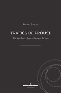 Trafics de Proust : Merleau-Ponty, Sartre, Deleuze, Barthes - AnneSimon