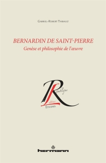 Bernardin de Saint-Pierre : genèse et philosophie de l'oeuvre - Gabriel-RobertThibault