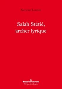 Salah Stétié, archer lyrique : la poésie et les arts - NatachaLafond